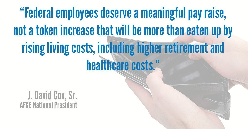 """Federal employees deserve a meaningful pay raise, not a token increase that will be more than eaten up by rising living costs, including higher retirement and health care costs."" - AFGE National President J. David Cox"