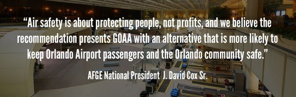 """Air safety is about protecting people, not profits, and if we believe the recommendation presents GOAA with an alternative is more likely to keep Orlando Airport passengers and the Orlando community safe."" - President J. David Cox, Sr."