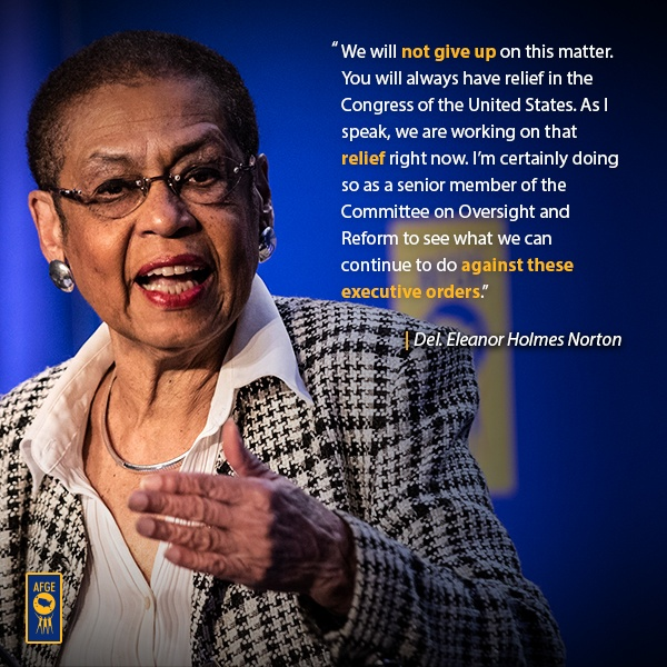 "Graphic with image of Eleanor Holmes Norton speaking at a podium.Next to her face the text reads ""We will not give up on this matter. You will always have relief in the Congress of the United States. And as I speak, we are working on that relief right now. I'm certainly doing so as a senior member of the Committee on Oversight and Reform to see what we can continue to do against these executive orders."""
