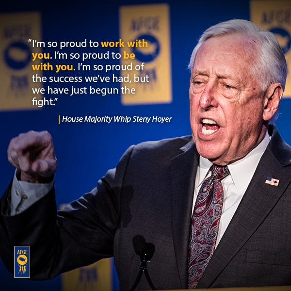 "Graphic with image of Steny Hoyer speaking at a podium. Next to his face the text reads ""I'm so proud to work with you. I'm so proud to be with you. I'm so proud of the success we've had, but we have just begun the fight."""
